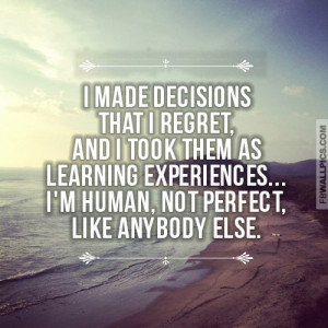 Made Decision That I Regret And I Took Them As Learning Experiences ...