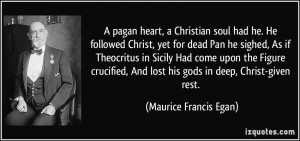 pagan heart, a Christian soul had he. He followed Christ, yet for ...