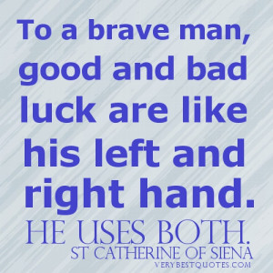 To a brave man, good and bad luck are like – Picture Quote about men
