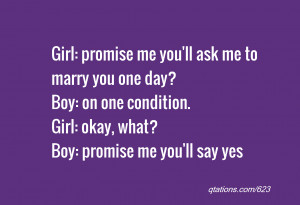 quote of the day Girl promise me you 39 ll ask me to marry you one day