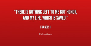 quote-Francis-I-there-is-nothing-left-to-me-but-86674.png