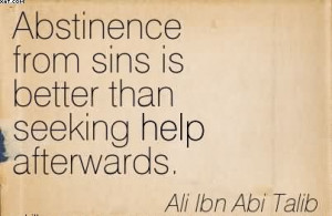 Abstinence From Sins Is Better Than Seeking Help Afterwards. - Ali Ibn ...