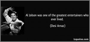 Al Jolson was one of the greatest entertainers who ever lived. - Desi ...