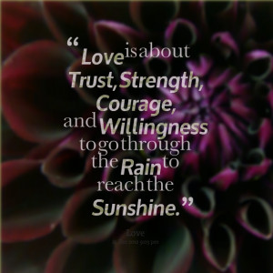 Quotes Picture: love is about trust, strength, courage, and ...