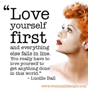 Love Yourself First quote by Lucille Ball