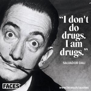 Salvador dali – I don't do drugs, I am drugs