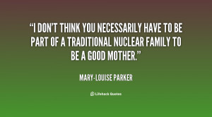 quote-Mary-Louise-Parker-i-dont-think-you-necessarily-have-to-136902_1 ...