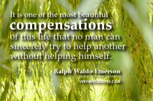 ... life that no man can sincerely try to help another without helping