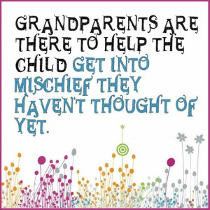 Grandparents Are There To Help The Child Get Into Mischief They Haven ...