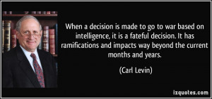 When a decision is made to go to war based on intelligence, it is a ...