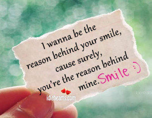 wanna be the reason behind your smile cause surely you re the reason ...