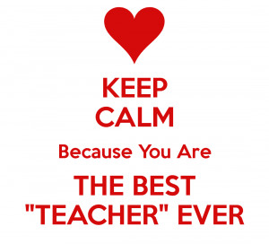 File Name : keep-calm-because-you-are-the-best-teacher-ever-2.png ...