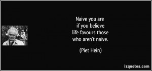 Naive you are if you believe life favours those who aren't naive ...