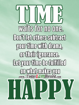 time-waits-for-no-one-dont-let-others-subtract-your-time-with-drama-or ...