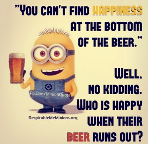 Funny Minion Quotes – Happiness at the bottom of the beer