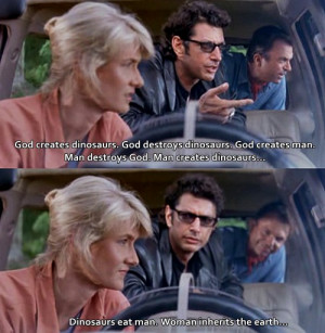 ... On Jeff Goldblum's God Vs. Dinosaur Vs. Man Quote In Jurassic Park
