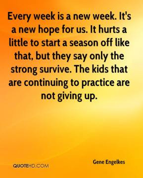 gene-engelkes-quote-every-week-is-a-new-week-its-a-new-hope-for-us-it ...