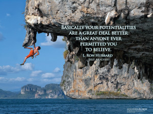 Your potentialities are a great deal better than anyone ever permitted ...