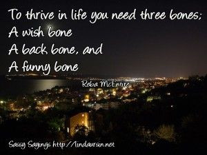 To thirve in life you need... - Sassy Sayings - http://lindaursin.net ...