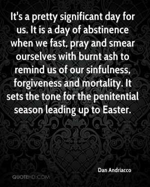 It's a pretty significant day for us. It is a day of abstinence when ...
