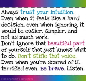 Trust your intuition, even when it hurts.