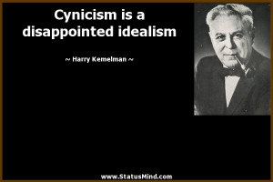 ... is a disappointed idealism - Harry Kemelman Quotes - StatusMind.com