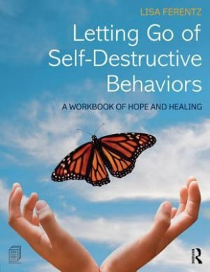 Letting Go of Self-Destructive Behaviors: A Workbook of Hope and ...
