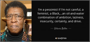 ... ambition, laziness, insecurity, certainty, and drive. - Octavia Butler