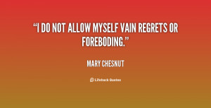 quote Mary Chesnut i do not allow myself vain regrets 71202 png