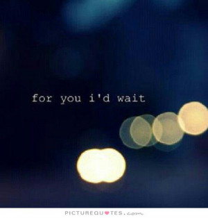 For you i'd wait Picture Quote #1
