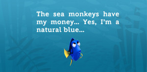 Only us true Dory fans know what she's talking about in this one.