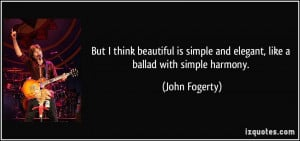 But I think beautiful is simple and elegant, like a ballad with simple ...