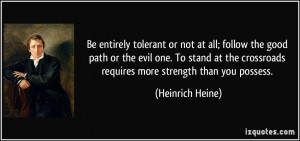 Be entirely tolerant or not at all; follow the good path or the evil ...