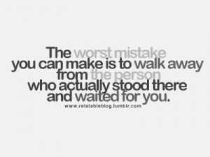 The worst mistake you can make is to walk away from the person who ...