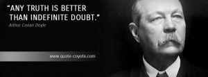 arthur conan doyle quotes any truth is better than indefinite doubt