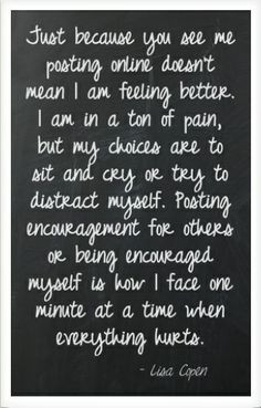Just because I am online doesn't mean I am feeling better.... I am ...