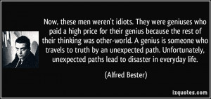 Now, these men weren't idiots. They were geniuses who paid a high ...
