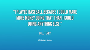 bill terry quotes baseball must be a great game to survive the fools
