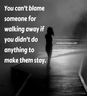 You Can't Blame Someone For Walking Away If You Didn't do Anything ...