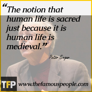 The notion that human life is sacred just because it is human life is ...