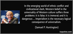 In the emerging world of ethnic conflict and civilizational clash ...