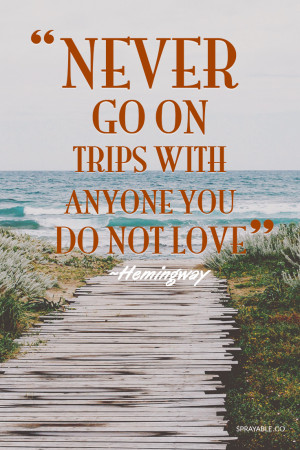 ... of the top Hemingway travel quotes to get you in the mood for travel