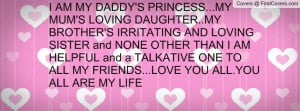 AM MY DADDY'S PRINCESS...MY MUM'S LOVING DAUGHTER..MY BROTHER'S ...