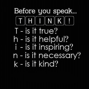 ... Life Quotes - Sayings – Messages - Words - Before you speak think
