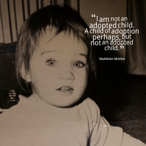Quotes Picture: i am not an adopted child a child of adoption perhaps ...