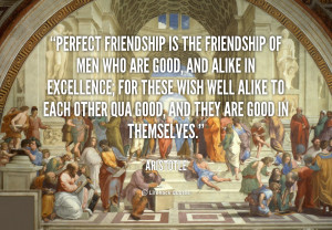 quote-Aristotle-perfect-friendship-is-the-friendship-of-men-102631.png