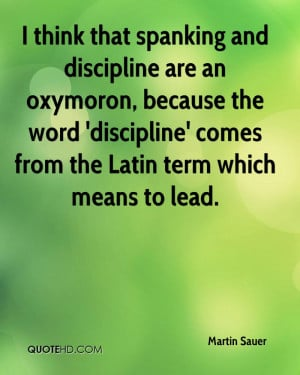 ... and discipline are an oxymoron, because the word 'discipline