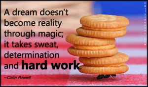 ... reality through magic; it takes sweat, determination and hard work