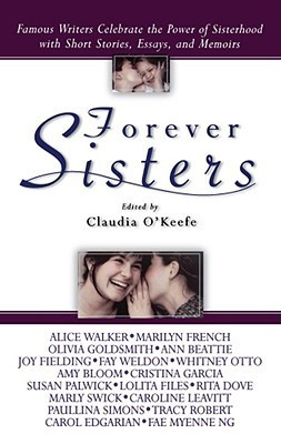 Forever Sisters: Famous Writers Celebrate the Power of Sisterhood with ...