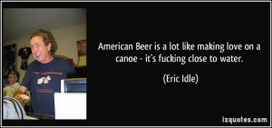 American Beer is a lot like making love on a canoe - it's fucking ...